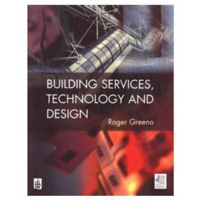 Building Services Technology and Design : Roger Greeno ...